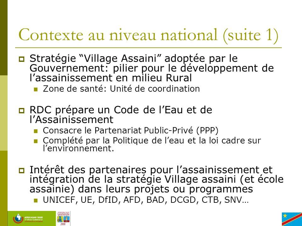 Stratégie Village Assaini adoptée par le Gouvernement: pilier pour le développement de lassainissement en milieu Rural Zone de santé: Unité de coordination RDC prépare un Code de lEau et de lAssainissement Consacre le Partenariat Public-Privé (PPP) Complété par la Politique de leau et la loi cadre sur lenvironnement.