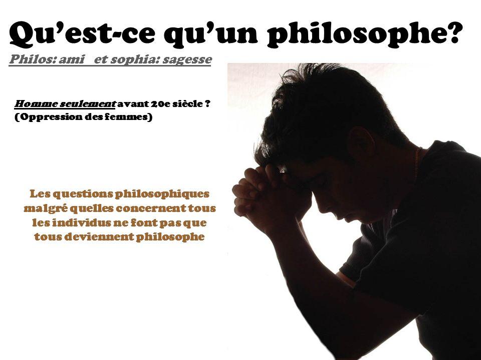 Homme seulement avant 20e siècle ? (Oppression des femmes) Quest-ce quun philosophe? Philos: ami et sophia: sagesse Les questions philosophiques malgr