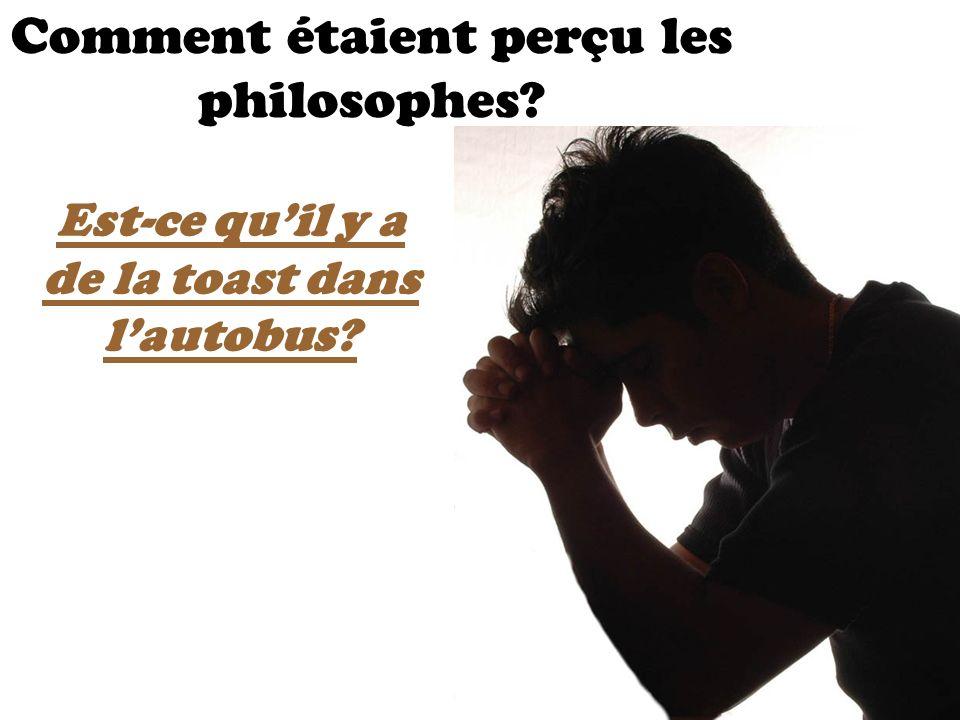 Comment étaient perçu les philosophes? Est-ce quil y a de la toast dans lautobus?
