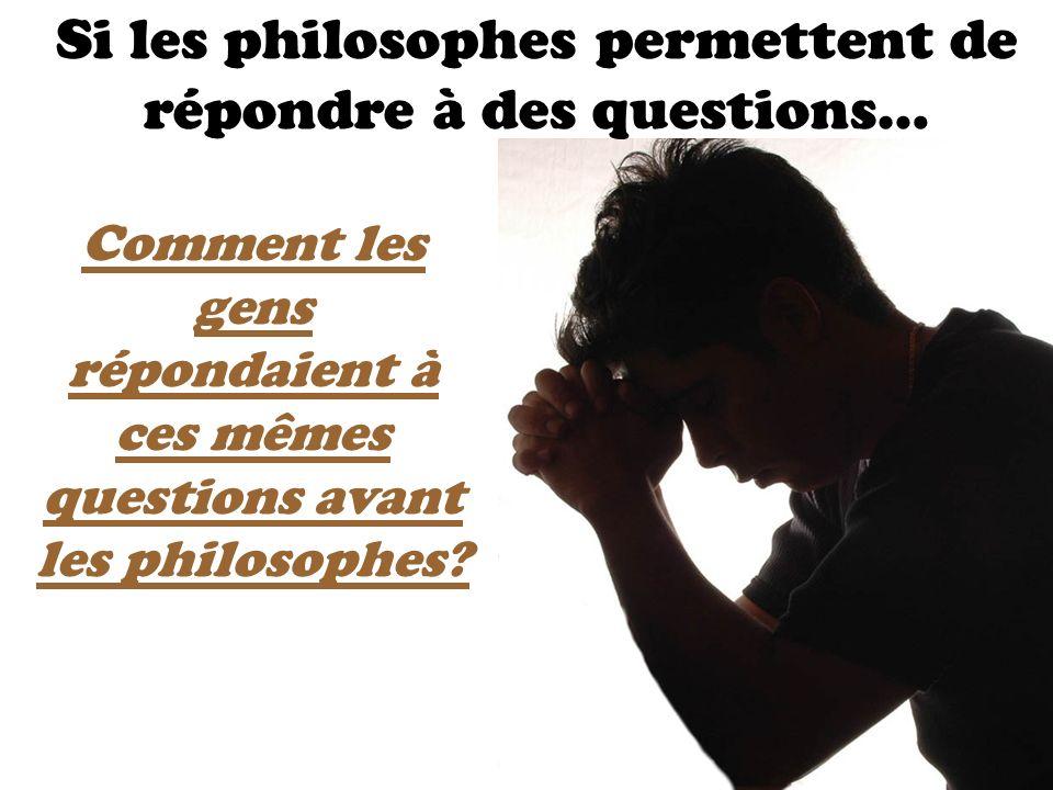 Si les philosophes permettent de répondre à des questions… Comment les gens répondaient à ces mêmes questions avant les philosophes?