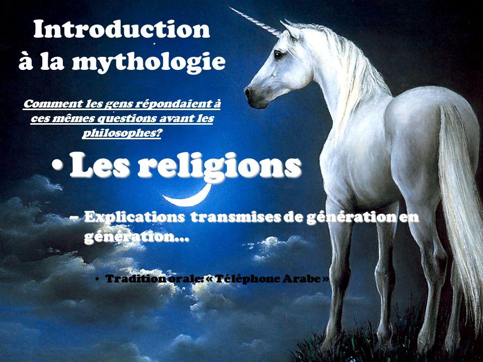 Introduction à la mythologie Les religionsLes religions –Explications transmises de génération en génération... Tradition orale: « Téléphone Arabe » C