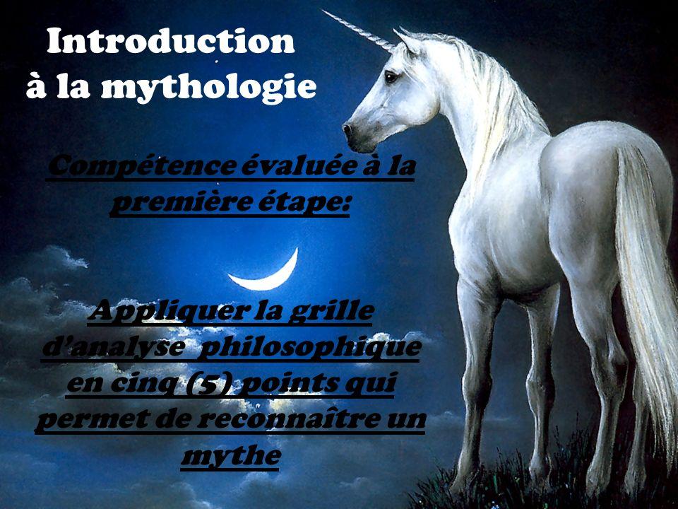 Introduction à la mythologie Compétence évaluée à la première étape: Appliquer la grille danalyse philosophique en cinq (5) points qui permet de recon