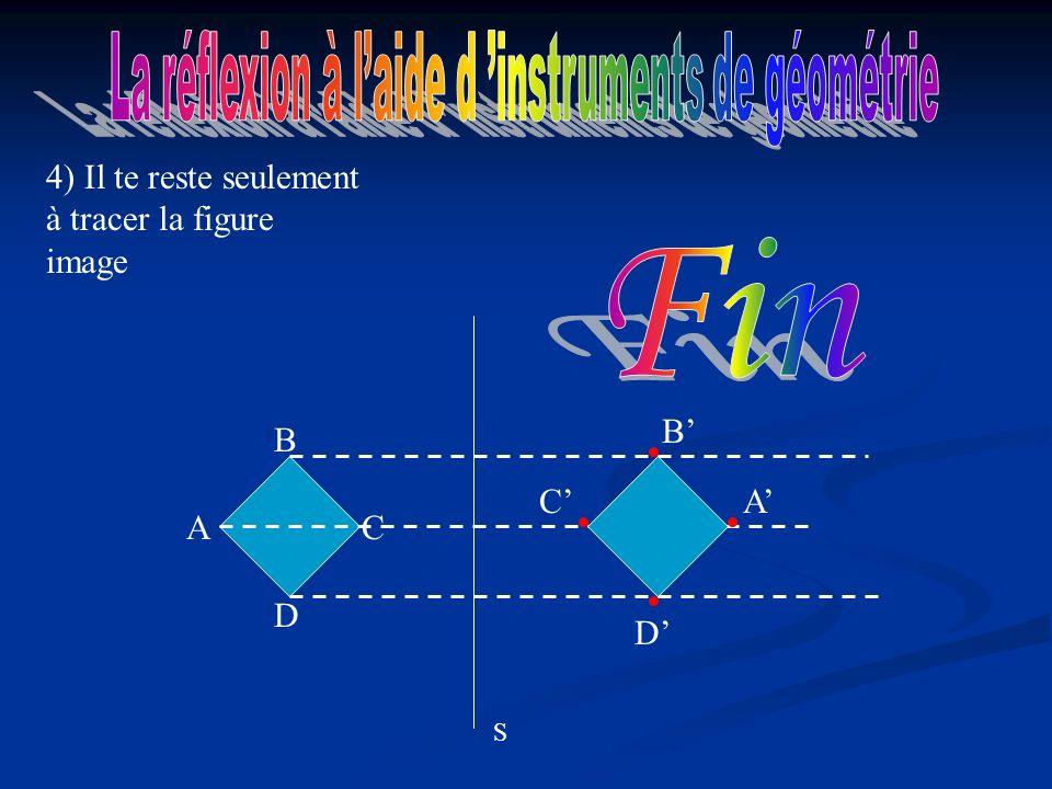 A D C B 4) Il te reste seulement à tracer la figure image B AC D S