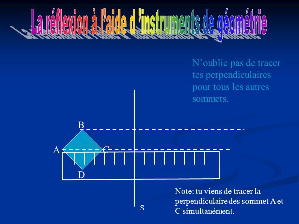 S A D C B Note: tu viens de tracer la perpendiculaire des sommet A et C simultanément.