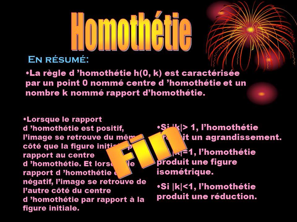 La règle d homothétie h(0, k) est caractérisée par un point 0 nommé centre d homothétie et un nombre k nommé rapport dhomothétie. Lorsque le rapport d