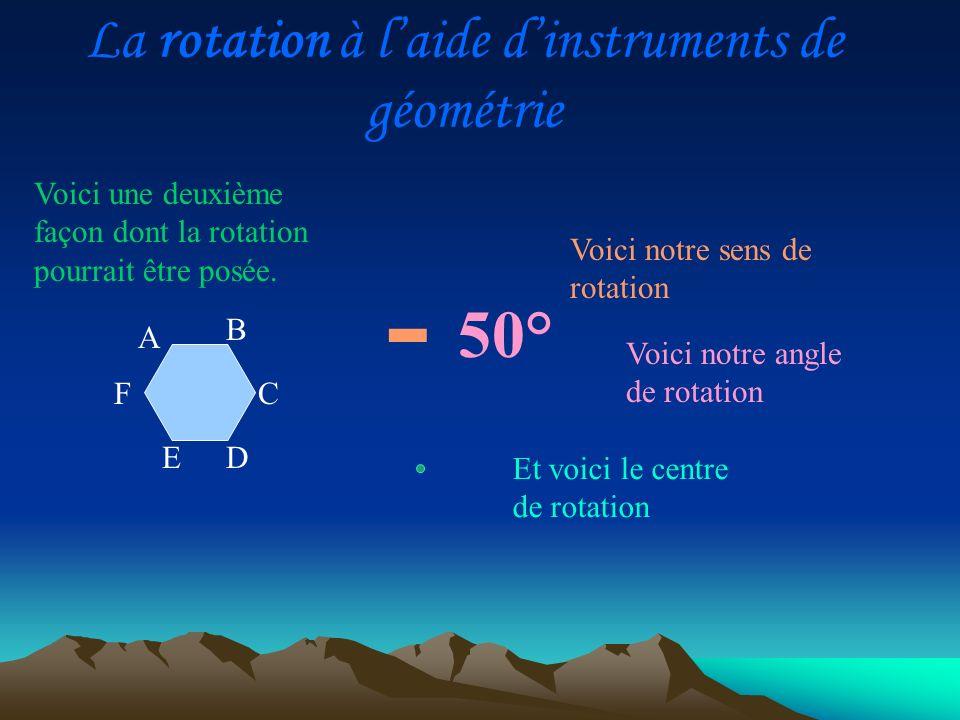 Et voici le centre de rotation Voici notre angle de rotation Voici notre sens de rotation Voici une deuxième façon dont la rotation pourrait être posé