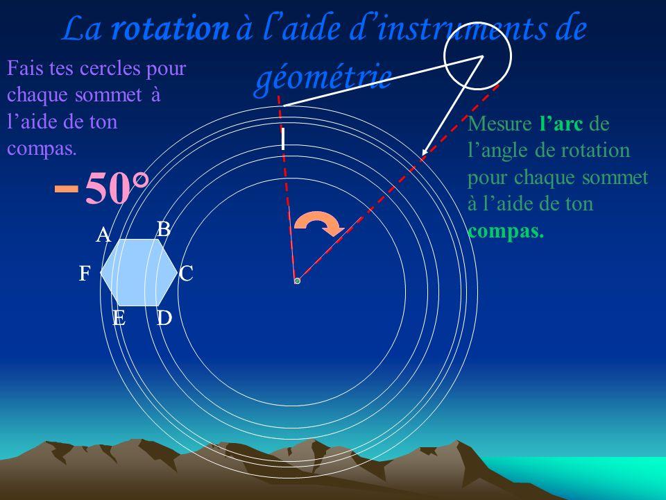 A D C B E F A D C B E F Mesure larc de langle de rotation pour chaque sommet à laide de ton compas. Fais tes cercles pour chaque sommet à laide de ton