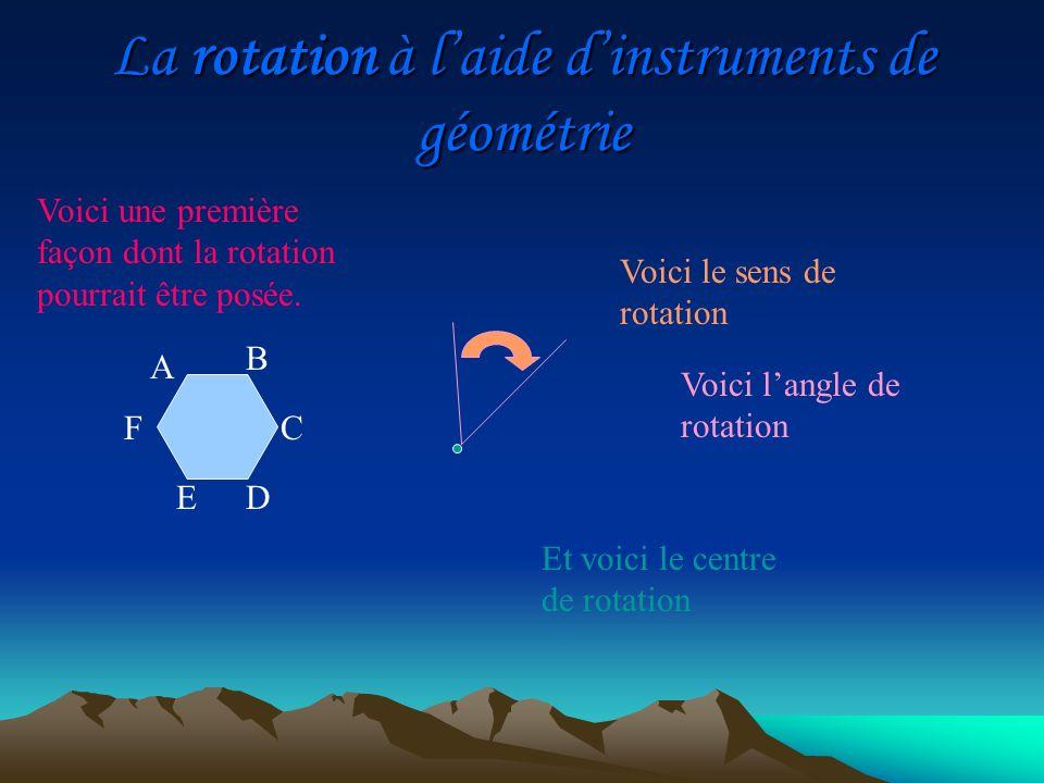 Et voici le centre de rotation Voici langle de rotation Voici le sens de rotation Voici une première façon dont la rotation pourrait être posée. A D C