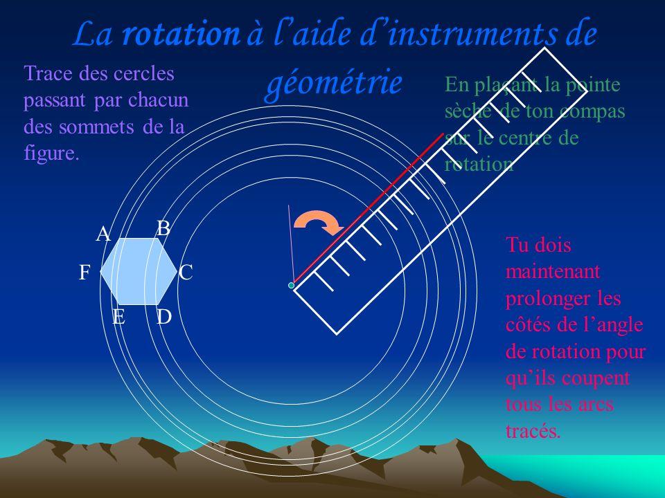 La rotation à laide dinstruments de géométrie Trace des cercles passant par chacun des sommets de la figure. En plaçant la pointe sèche de ton compas