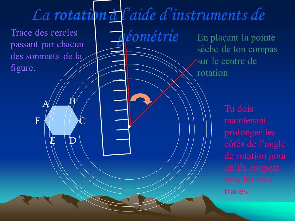 La rotation à laide dinstruments de géométrie A D C B E F - A D C B E F 50° Reporte cette mesure à partir du sommet de la figure traversée par cet arc.