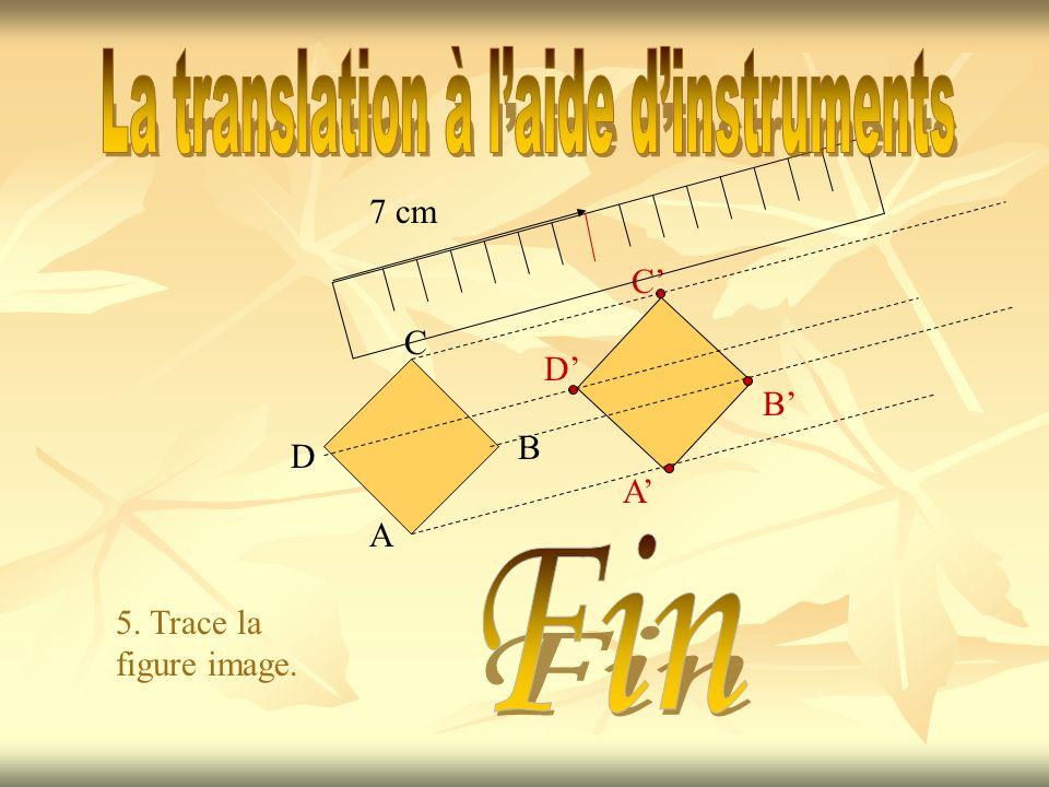 5. Trace la figure image. 7 cm C D A B A B C D