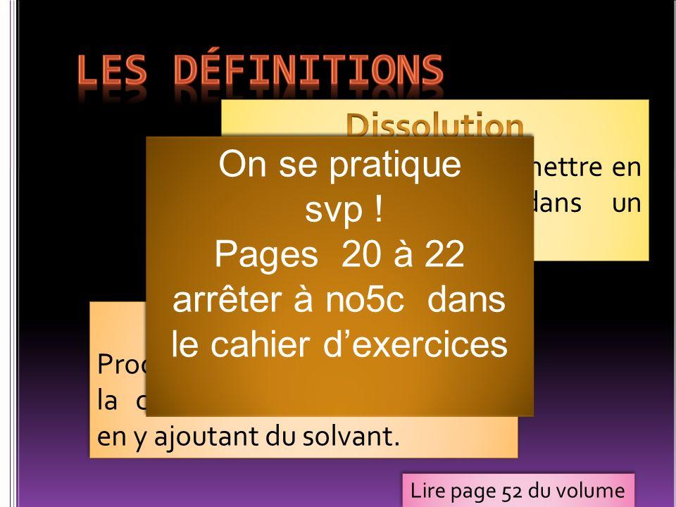 Lire page 52 du volume On se pratique svp ! Pages 20 à 22 arrêter à no5c dans le cahier dexercices On se pratique svp ! Pages 20 à 22 arrêter à no5c d