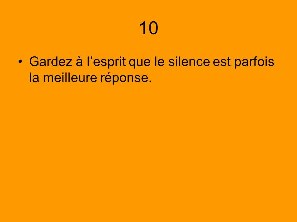 10 Gardez à lesprit que le silence est parfois la meilleure réponse.