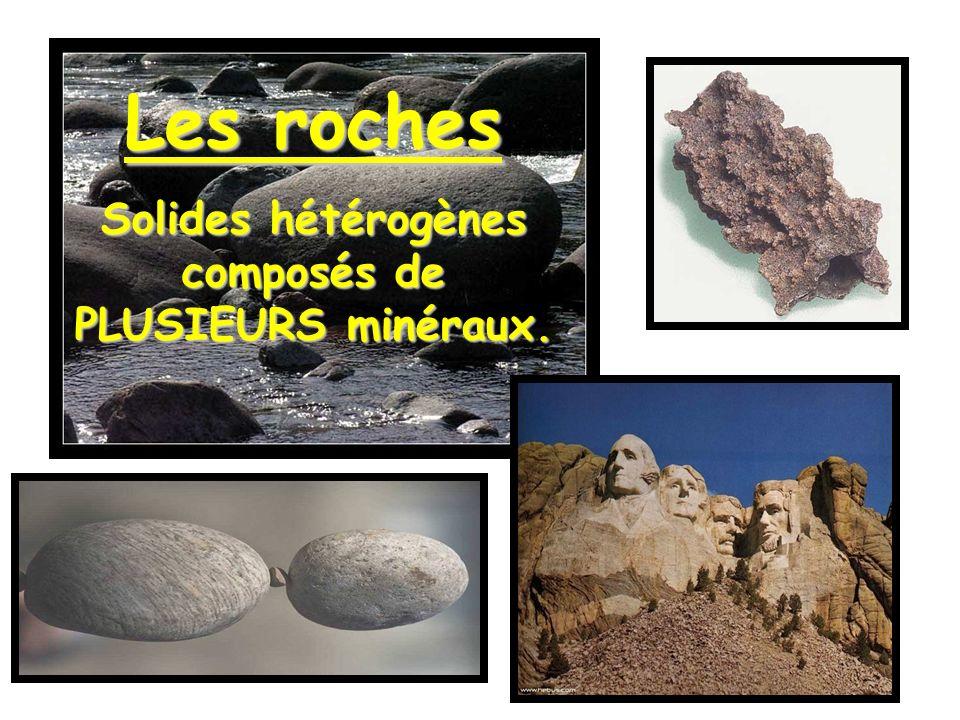 Les roches Solides hétérogènes composés de PLUSIEURS minéraux.
