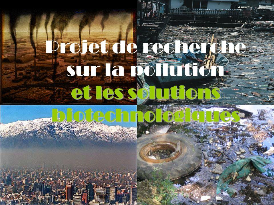et les solutions biotechnologiques Projet de recherche sur la pollution et les solutions biotechnologiques