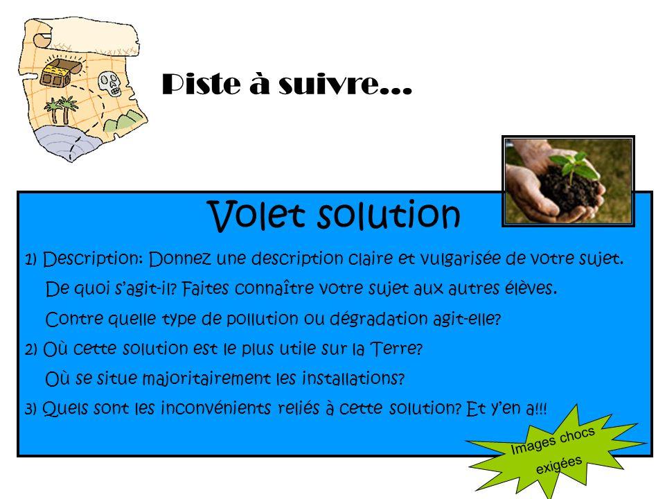 Piste à suivre… Volet solution 1) Description: Donnez une description claire et vulgarisée de votre sujet. De quoi sagit-il? Faites connaître votre su