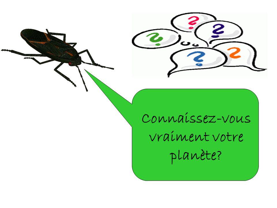 Connaissez-vous vraiment votre planète?