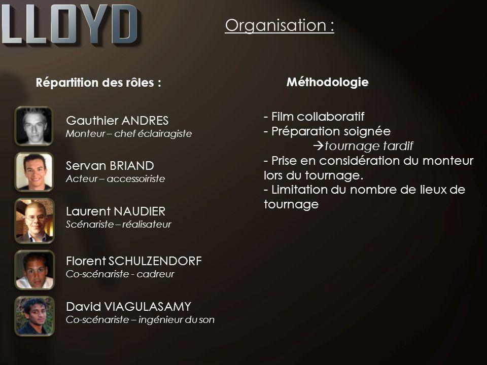 Organisation : Répartition des rôles : Gauthier ANDRES Monteur – chef éclairagiste Servan BRIAND Acteur – accessoiriste Laurent NAUDIER Scénariste – r
