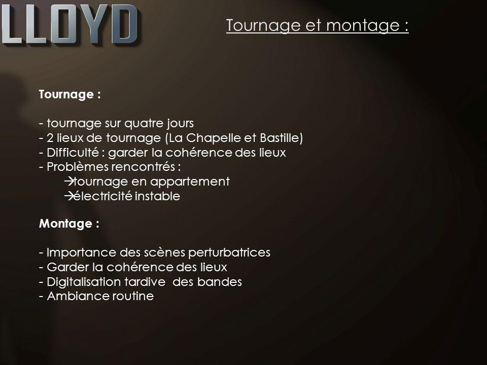 Tournage et montage : Tournage : - tournage sur quatre jours - 2 lieux de tournage (La Chapelle et Bastille) - Difficulté : garder la cohérence des li