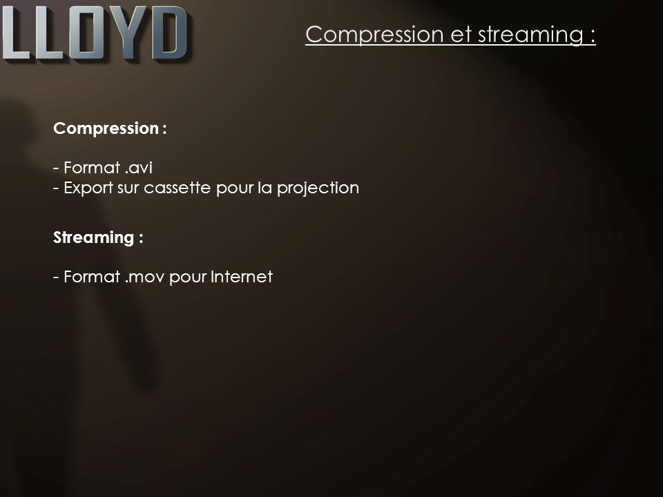 Compression et streaming : Compression : - Format.avi - Export sur cassette pour la projection Streaming : - Format.mov pour Internet