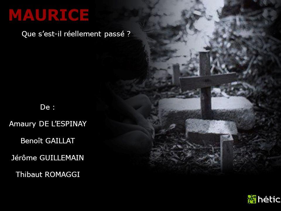 MAURICE De : Amaury DE LESPINAY Benoît GAILLAT Jérôme GUILLEMAIN Thibaut ROMAGGI Que sest-il réellement passé ?