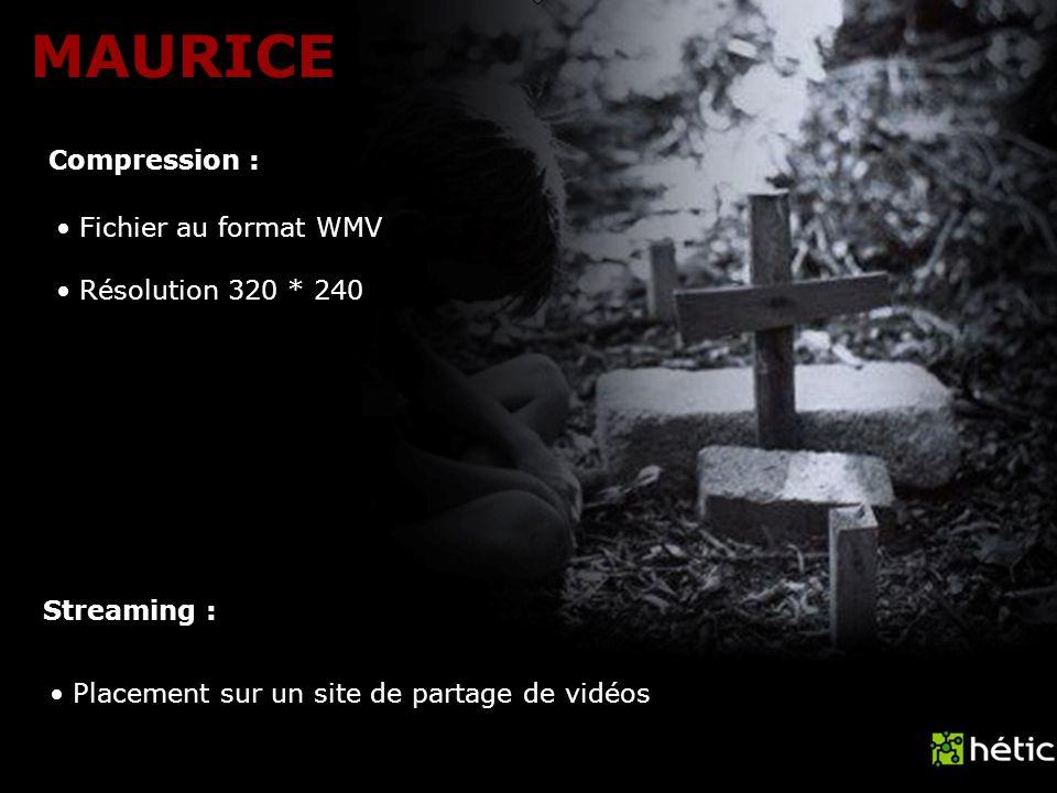 MAURICE Compression : Streaming : Fichier au format WMV Résolution 320 * 240 Placement sur un site de partage de vidéos