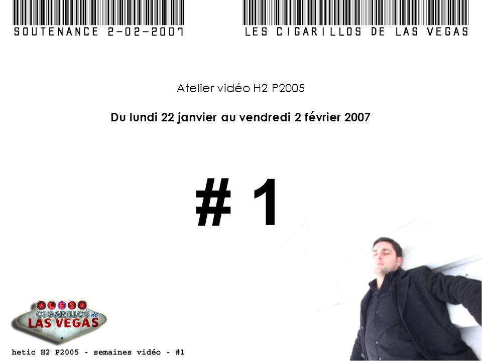 Atelier vidéo H2 P2005 Du lundi 22 janvier au vendredi 2 février 2007 # 1