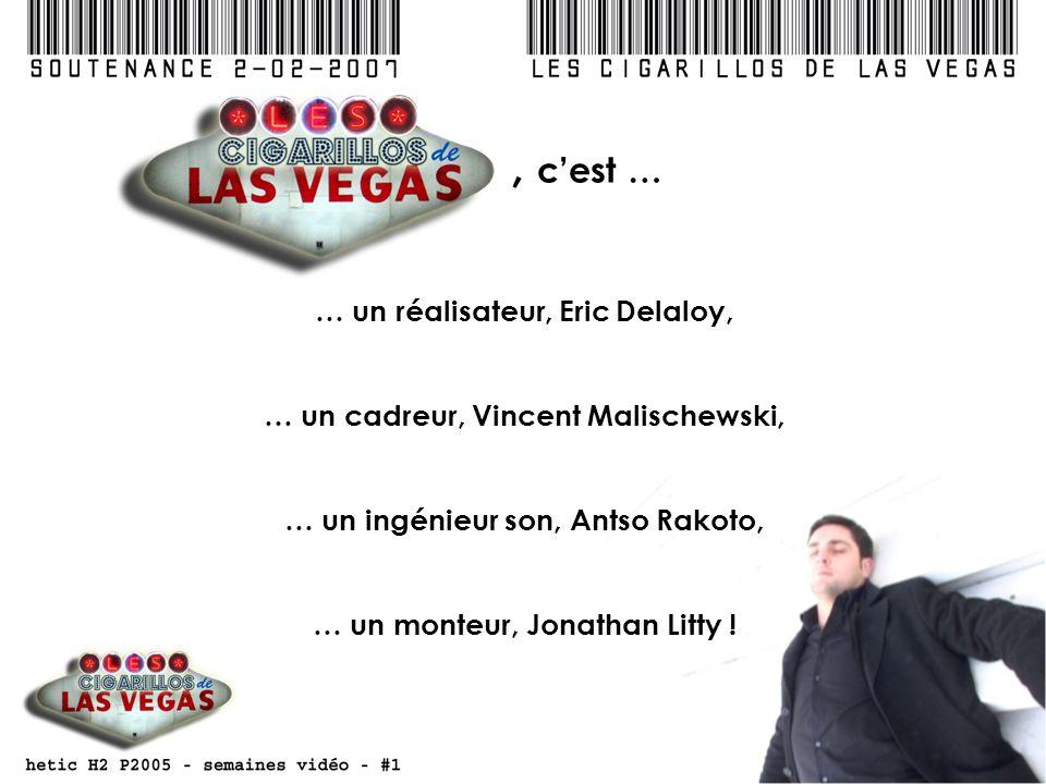 , cest … … un réalisateur, Eric Delaloy, … un cadreur, Vincent Malischewski, … un ingénieur son, Antso Rakoto, … un monteur, Jonathan Litty !