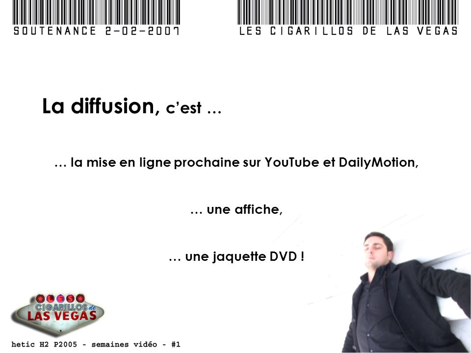 La diffusion, cest … … la mise en ligne prochaine sur YouTube et DailyMotion, … une affiche, … une jaquette DVD !
