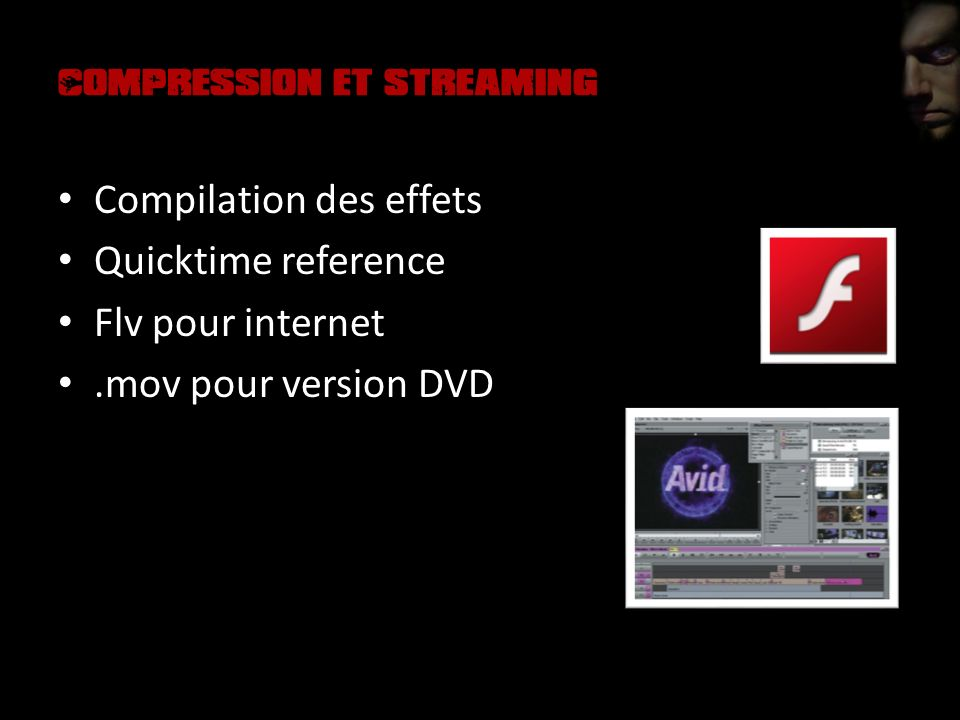 Compression et streaming Compilation des effets Quicktime reference Flv pour internet.mov pour version DVD
