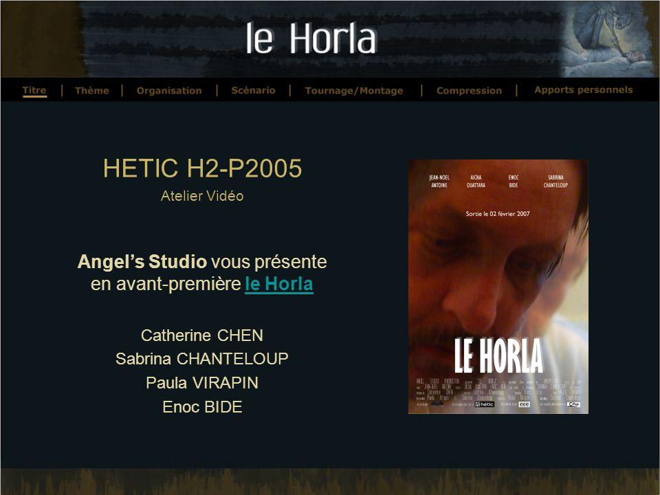 HETIC H2-P2005 Atelier Vidéo Angels Studio vous présente en avant-première le Horlale Horla Catherine CHEN Sabrina CHANTELOUP Paula VIRAPIN Enoc BIDE