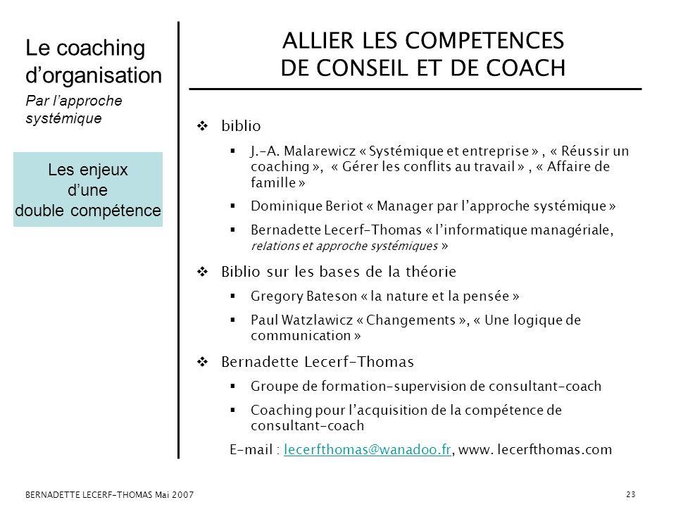 Le coaching dorganisation Par lapproche systémique BERNADETTE LECERF-THOMAS Mai 2007 23 ALLIER LES COMPETENCES DE CONSEIL ET DE COACH biblio J.-A. Mal