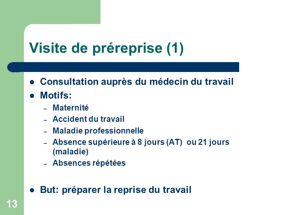 Visite de préreprise (1) Consultation auprès du médecin du travail Motifs: – Maternité – Accident du travail – Maladie professionnelle – Absence supér