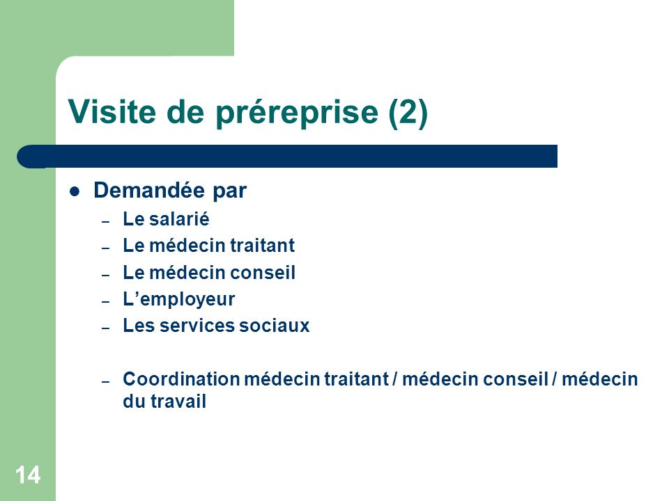 Visite de préreprise (2) Demandée par – Le salarié – Le médecin traitant – Le médecin conseil – Lemployeur – Les services sociaux – Coordination médec