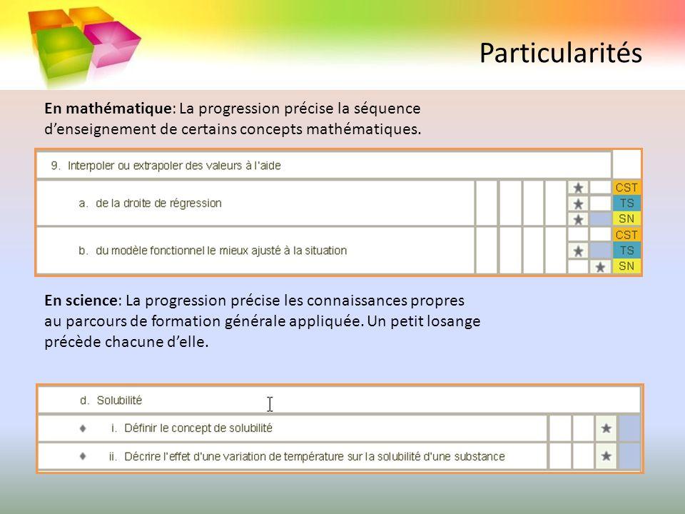 Particularités En mathématique: La progression précise la séquence denseignement de certains concepts mathématiques. En science: La progression précis