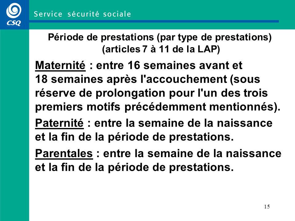 13 Période de prestations (général) (articles 23 et 24 de la LAP) Période à l intérieur de laquelle des prestations peuvent être payables.