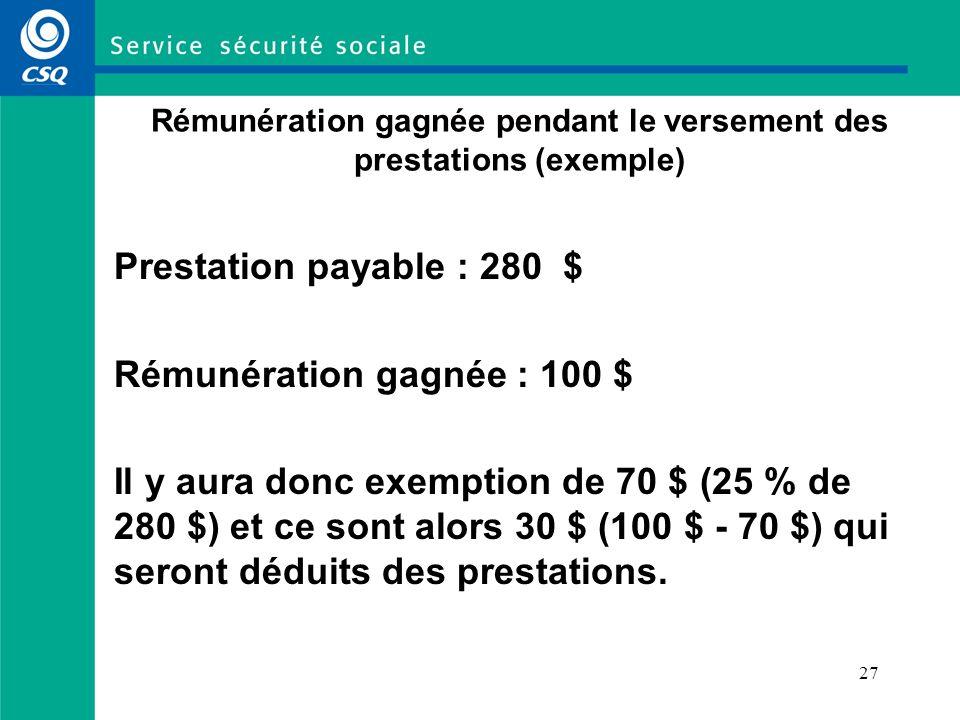 25 Rémunération gagnée pendant le versement des prestations (sommes exclues) À l inverse, les sommes suivantes ne sont pas considérées comme de la rémunération et ne seront donc pas déduites des prestations : –une indemnité versée à une victime d acte criminel (CAVAC) ; –une allocation d aide à l emploi d Emploi-Québec ; –une indemnité complémentaire au RQAP (par exemple, durant les 20 semaines de la convention) ; –toute autre somme non identifiée aux pages précédentes.