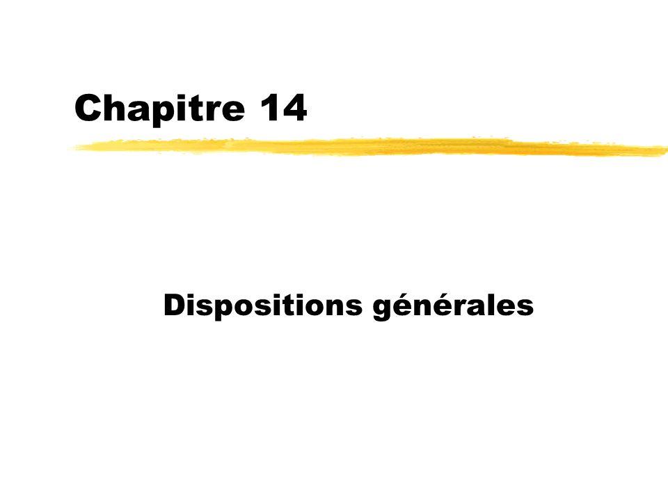 Chapitre 14 Dispositions générales