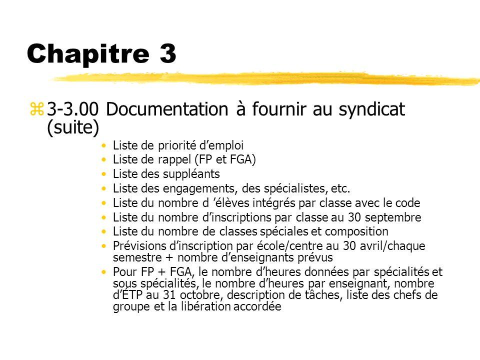 Chapitre 3 z3-3.00 Documentation à fournir au syndicat (suite) Liste de priorité demploi Liste de rappel (FP et FGA) Liste des suppléants Liste des en