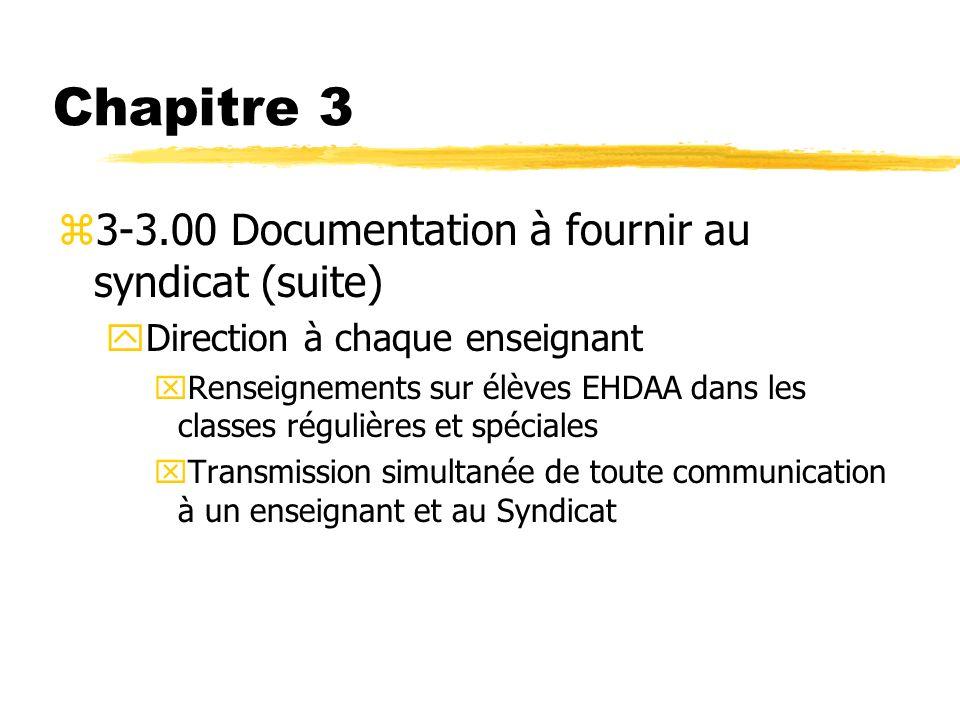 Chapitre 3 z3-3.00 Documentation à fournir au syndicat (suite) yDirection à chaque enseignant xRenseignements sur élèves EHDAA dans les classes réguli