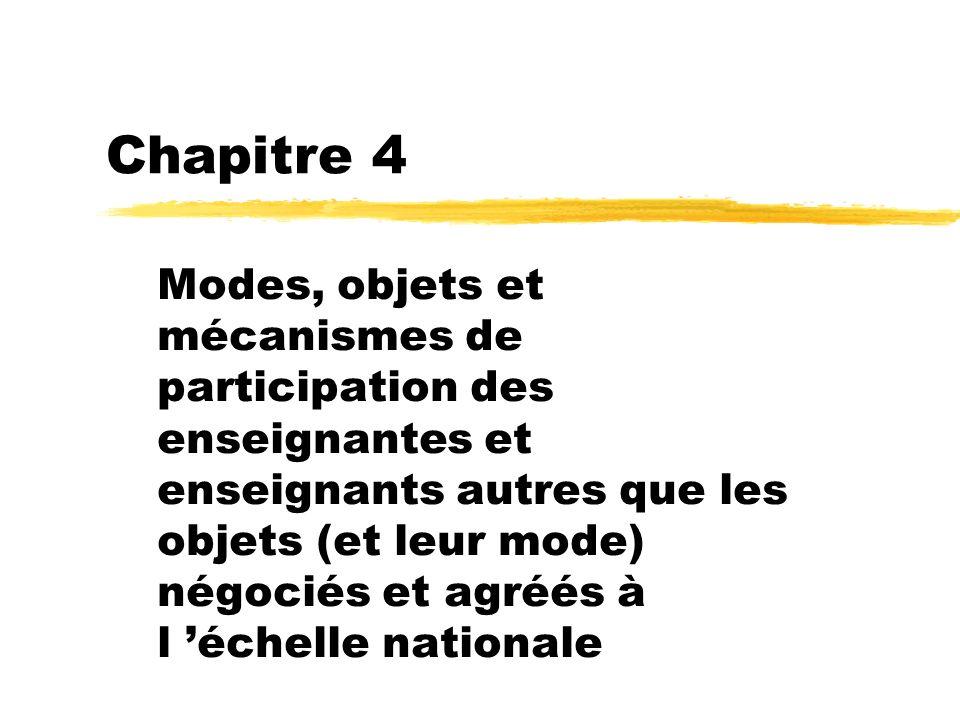 Chapitre 4 Modes, objets et mécanismes de participation des enseignantes et enseignants autres que les objets (et leur mode) négociés et agréés à l éc