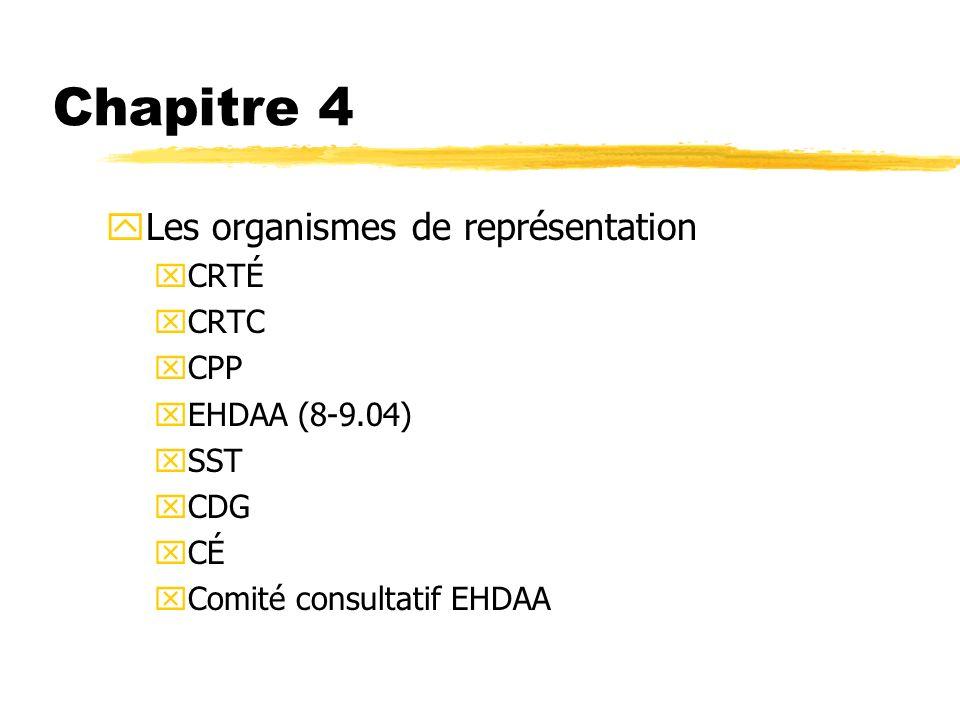 Chapitre 4 yLes organismes de représentation xCRTÉ xCRTC xCPP xEHDAA (8-9.04) xSST xCDG xCÉ xComité consultatif EHDAA