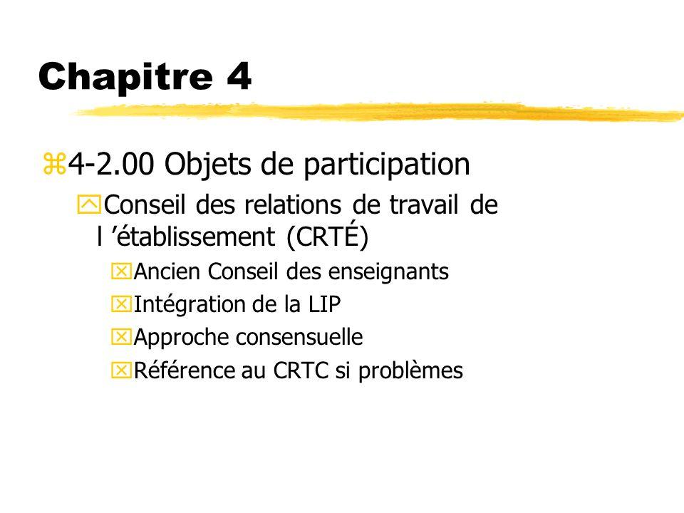Chapitre 4 z4-2.00 Objets de participation yConseil des relations de travail de l établissement (CRTÉ) xAncien Conseil des enseignants xIntégration de