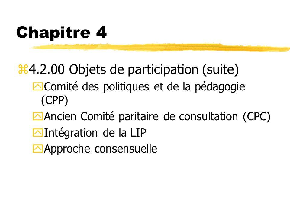 Chapitre 4 z4.2.00 Objets de participation (suite) yComité des politiques et de la pédagogie (CPP) yAncien Comité paritaire de consultation (CPC) yInt