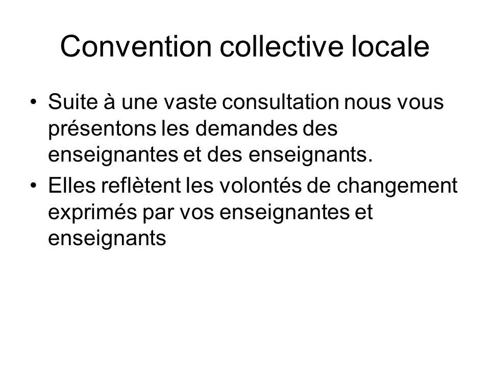 Convention collective locale Suite à une vaste consultation nous vous présentons les demandes des enseignantes et des enseignants. Elles reflètent les