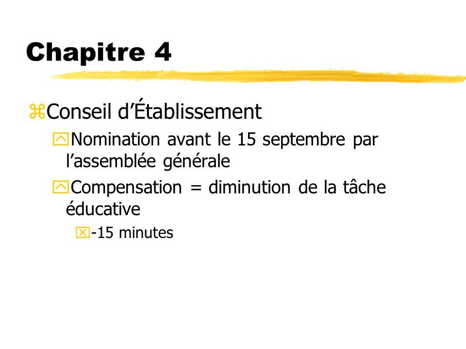 Chapitre 4 zConseil dÉtablissement yNomination avant le 15 septembre par lassemblée générale yCompensation = diminution de la tâche éducative x-15 min
