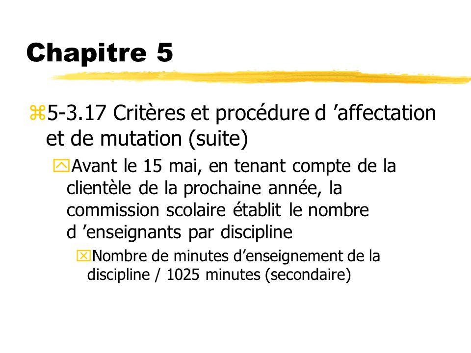 Chapitre 5 z5-3.17 Critères et procédure d affectation et de mutation (suite) yAvant le 15 mai, en tenant compte de la clientèle de la prochaine année