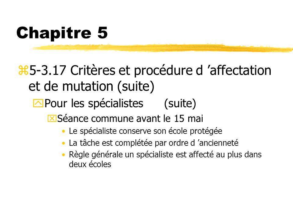 Chapitre 5 z5-3.17 Critères et procédure d affectation et de mutation (suite) yPour les spécialistes(suite) xSéance commune avant le 15 mai Le spécial