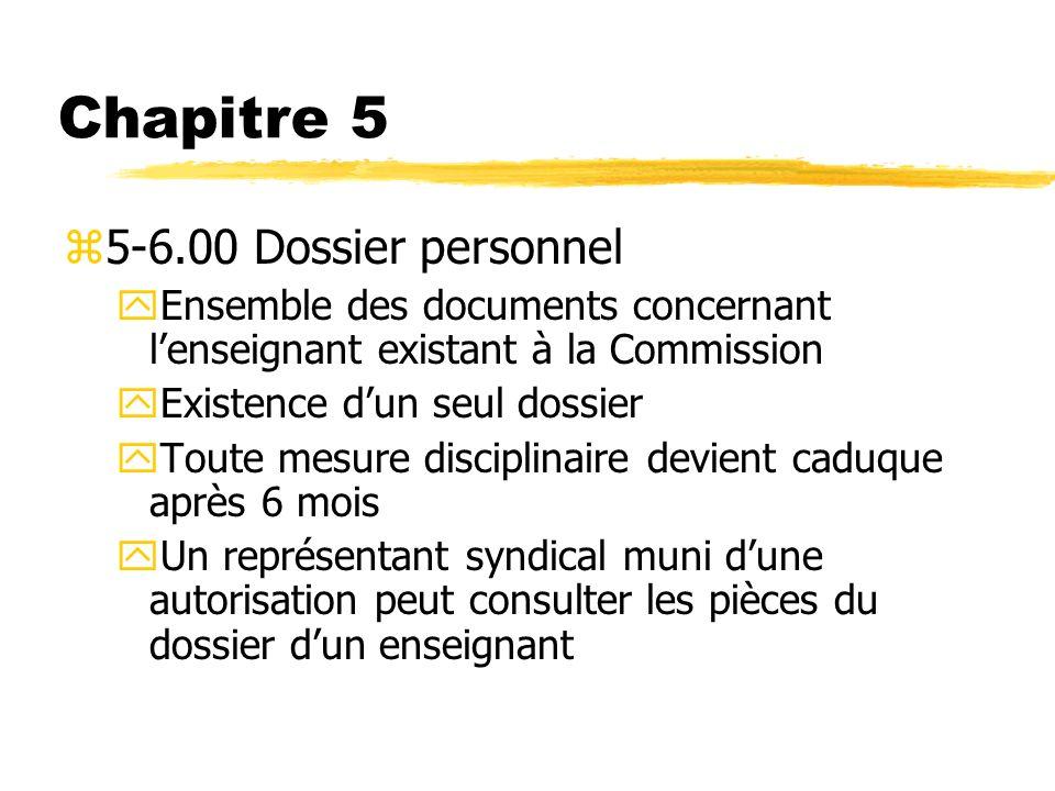 Chapitre 5 z5-6.00 Dossier personnel yEnsemble des documents concernant lenseignant existant à la Commission yExistence dun seul dossier yToute mesure