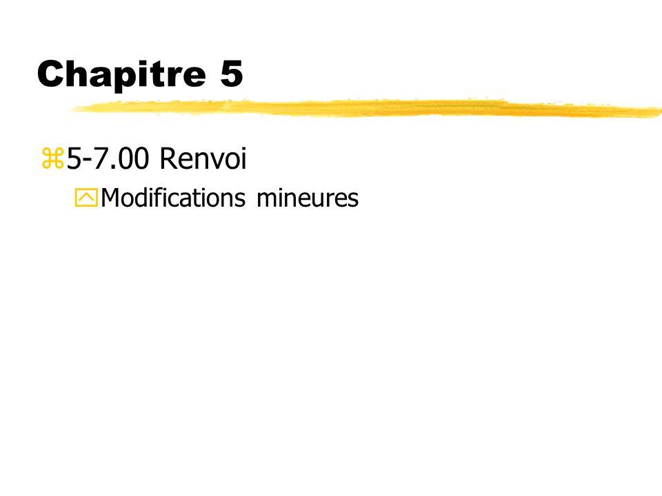 Chapitre 5 z5-7.00 Renvoi yModifications mineures